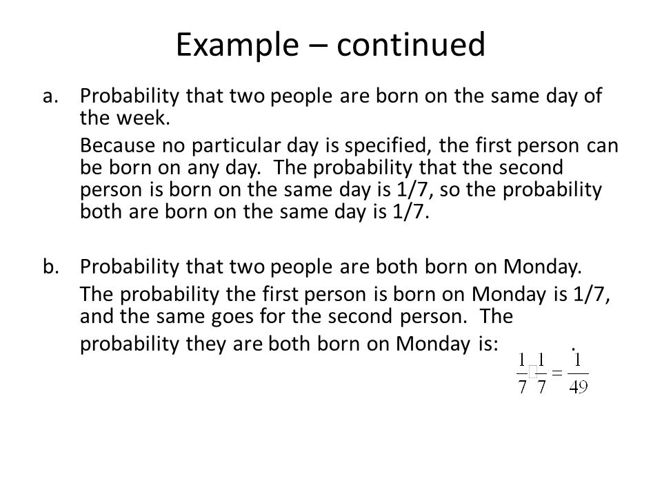 Example – continued a.Probability that two people are born on the same day of the week.