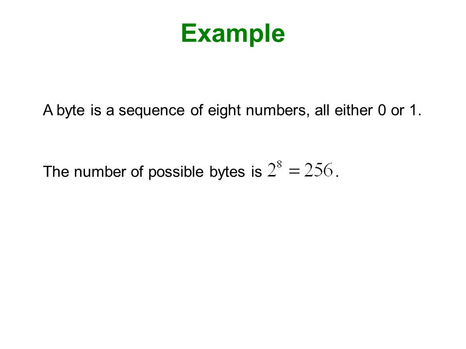 A byte is a sequence of eight numbers, all either 0 or 1. The number of possible bytes is. Example