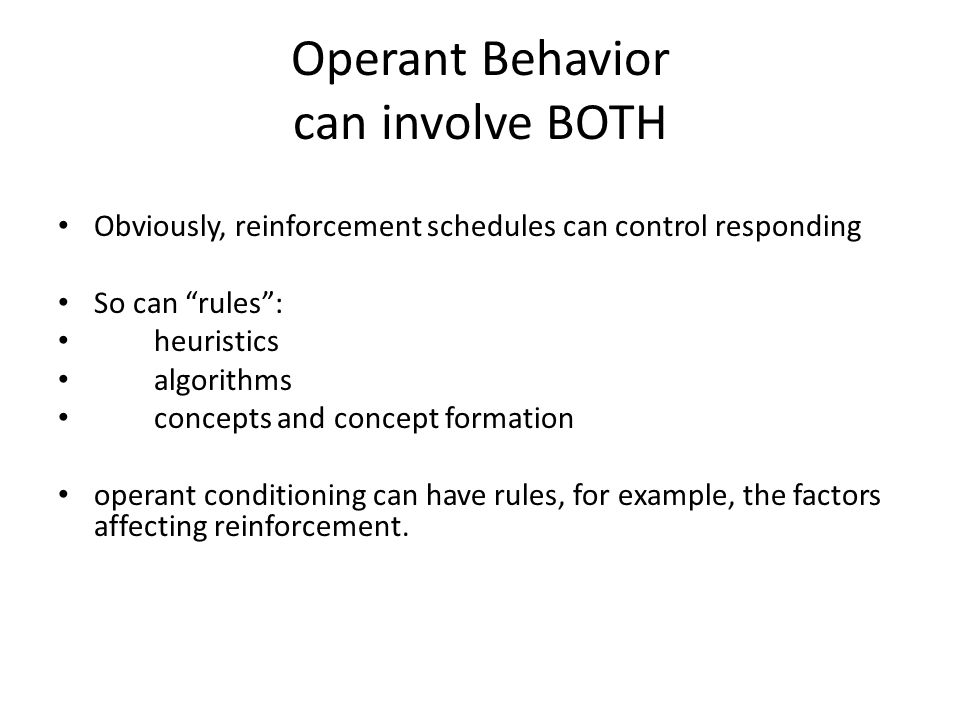 "Operant Behavior can involve BOTH Obviously, reinforcement schedules can control responding So can ""rules"": heuristics algorithms concepts and concept"