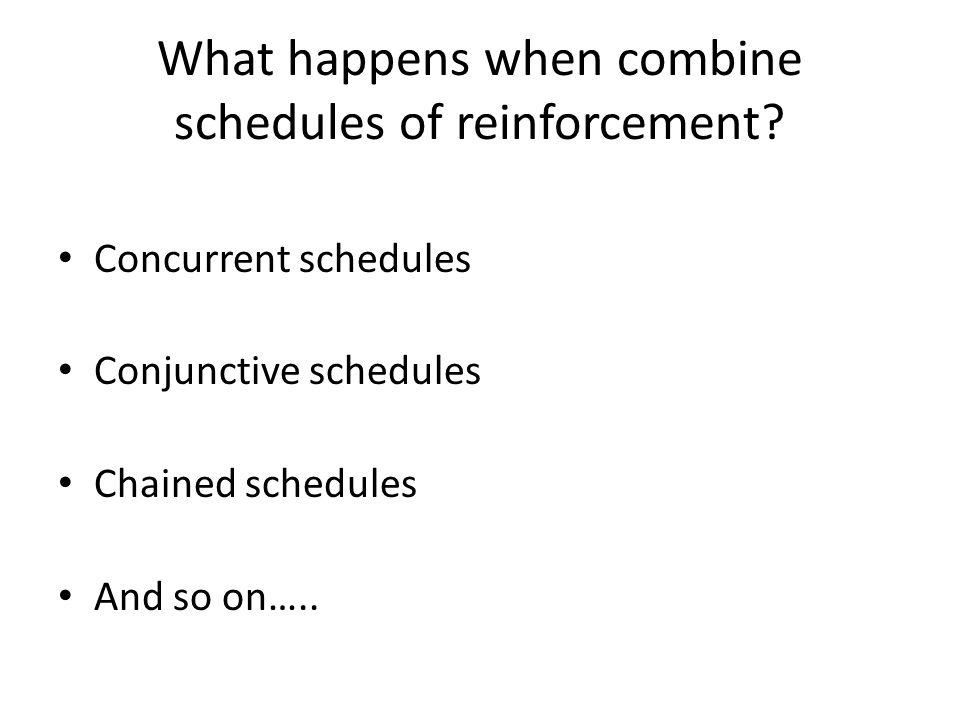 What happens when combine schedules of reinforcement.