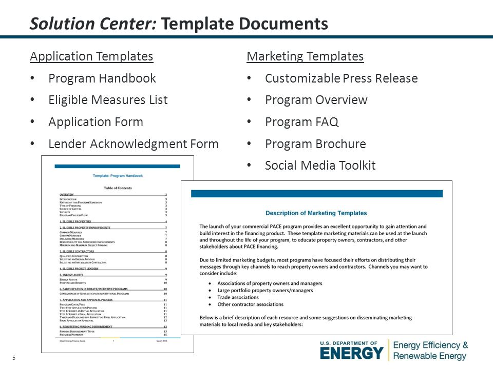 6 The Financing Guide chapter describes how to:  Review and address issues  Establish a supporting framework  Choose a capital sourcing approach  Determine if and how to deploy credit enhancement  Choose eligible property types  Assemble eligible project measures  Choose energy audit requirements  Choose program eligibility criteria  Leverage existing utility rebate/incentive programs  Plan quality assurance/quality control  Design application processing procedures  Specify contractor requirements  Market and launch the program Solution Center: Clean Energy Financing Guide, Chapter 12