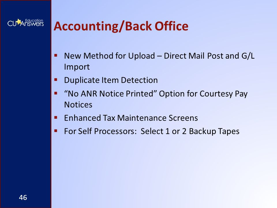 "Accounting/Back Office  New Method for Upload – Direct Mail Post and G/L Import  Duplicate Item Detection  ""No ANR Notice Printed"" Option for Court"
