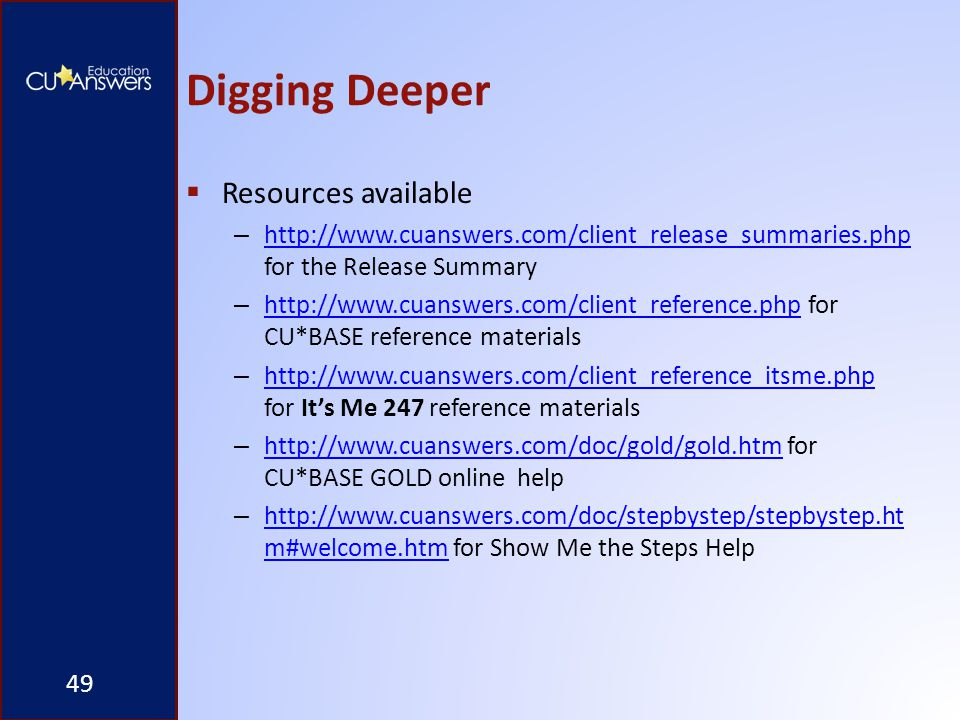 Digging Deeper  Resources available – http://www.cuanswers.com/client_release_summaries.php for the Release Summary http://www.cuanswers.com/client_r