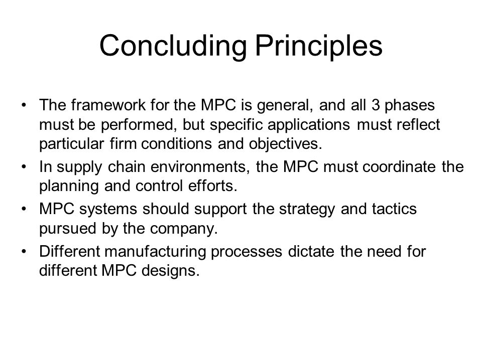 Concluding Principles The framework for the MPC is general, and all 3 phases must be performed, but specific applications must reflect particular firm conditions and objectives.