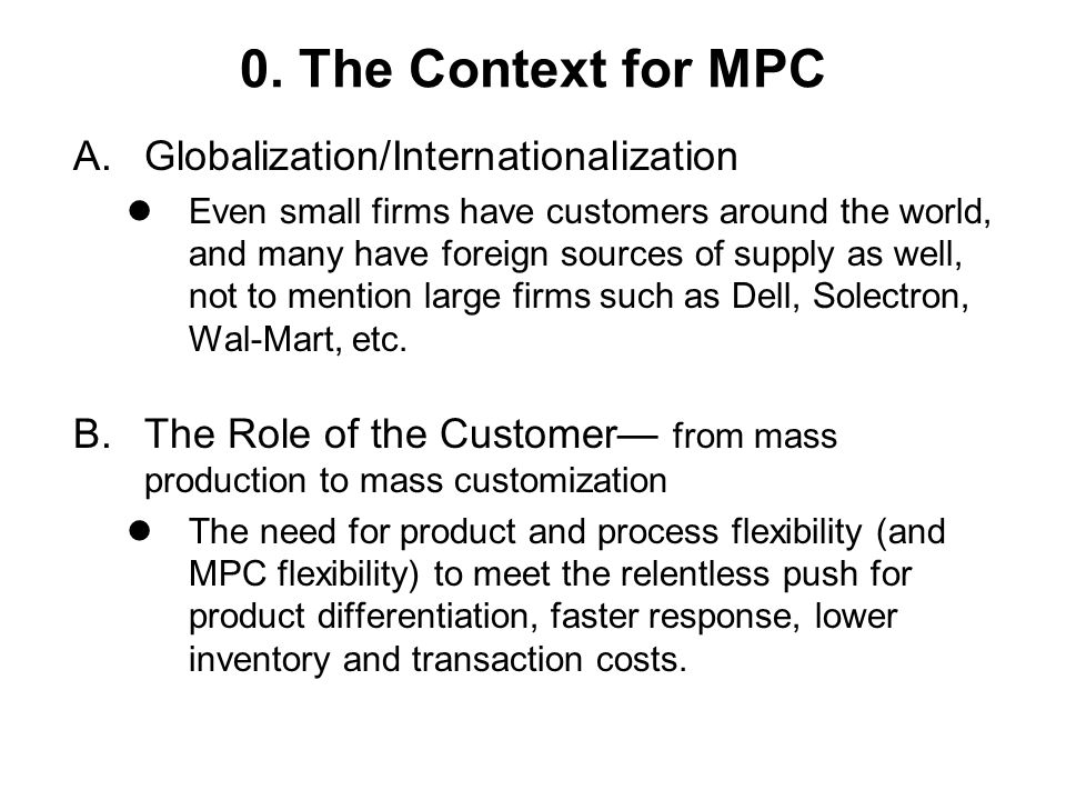 0. The Context for MPC A.Globalization/Internationalization Even small firms have customers around the world, and many have foreign sources of supply