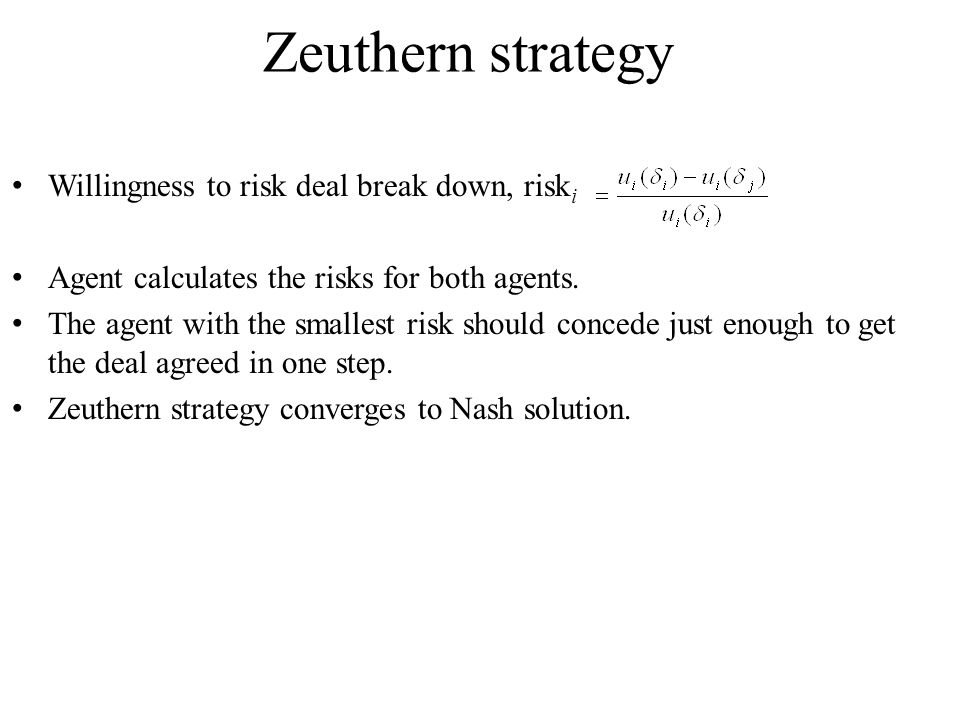 Zeuthern strategy Willingness to risk deal break down, risk i Agent calculates the risks for both agents.