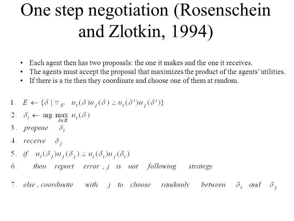 One step negotiation (Rosenschein and Zlotkin, 1994) Each agent then has two proposals: the one it makes and the one it receives.