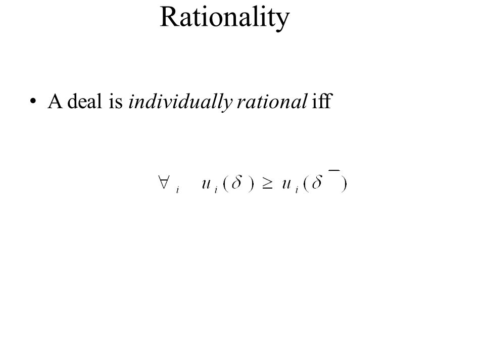 Rationality A deal is individually rational iff