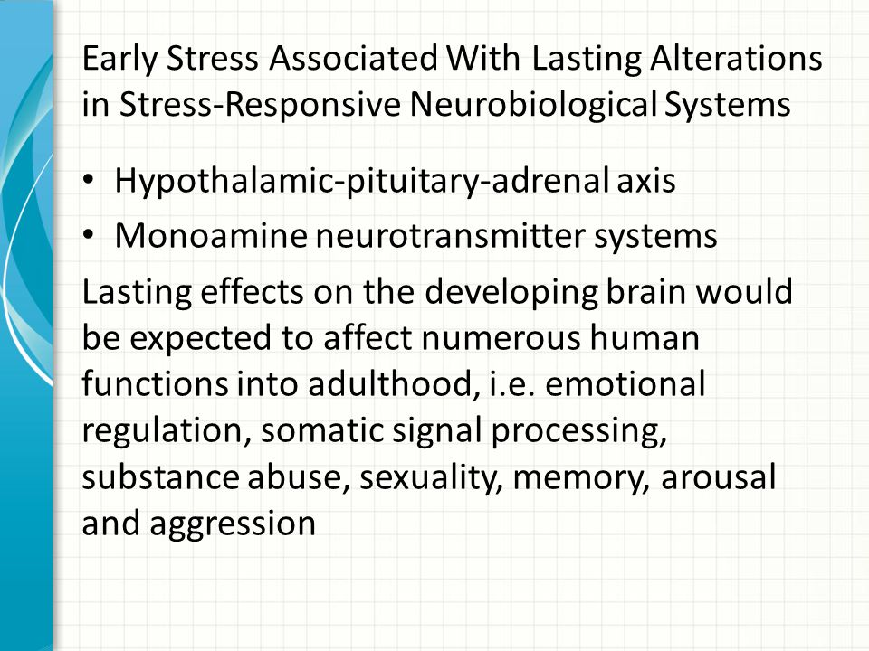 Early Stress Associated With Lasting Alterations in Stress-Responsive Neurobiological Systems Hypothalamic-pituitary-adrenal axis Monoamine neurotrans