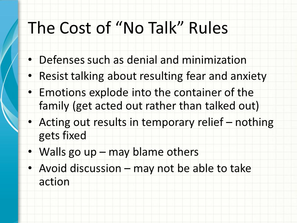 """The Cost of """"No Talk"""" Rules Defenses such as denial and minimization Resist talking about resulting fear and anxiety Emotions explode into the contain"""