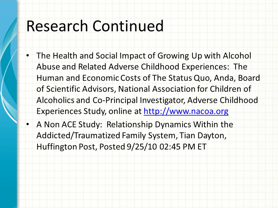 Research Continued The Health and Social Impact of Growing Up with Alcohol Abuse and Related Adverse Childhood Experiences: The Human and Economic Cos