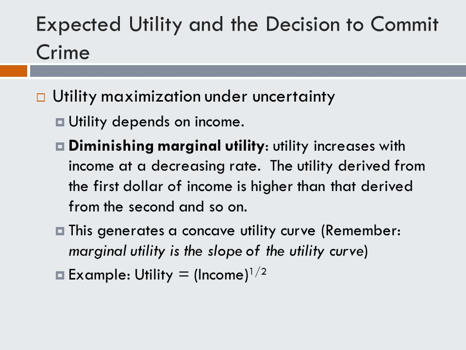 Expected Utility and the Decision to Commit Crime  Utility maximization under uncertainty  Utility depends on income.