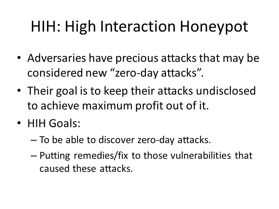 """HIH: High Interaction Honeypot Adversaries have precious attacks that may be considered new """"zero-day attacks"""". Their goal is to keep their attacks un"""