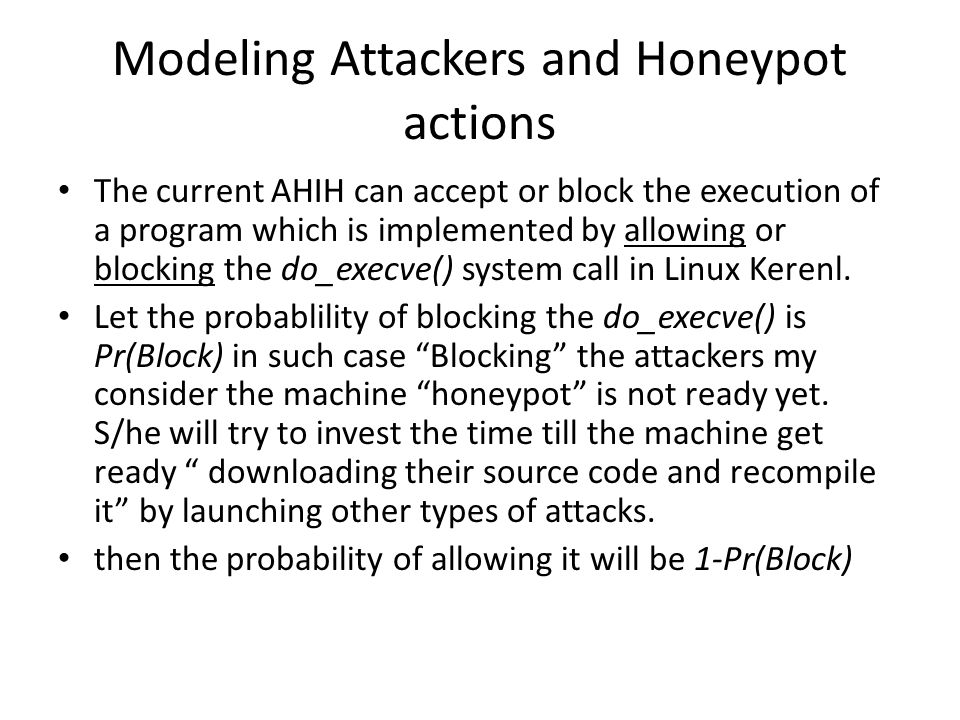 Modeling Attackers and Honeypot actions The current AHIH can accept or block the execution of a program which is implemented by allowing or blocking the do_execve() system call in Linux Kerenl.