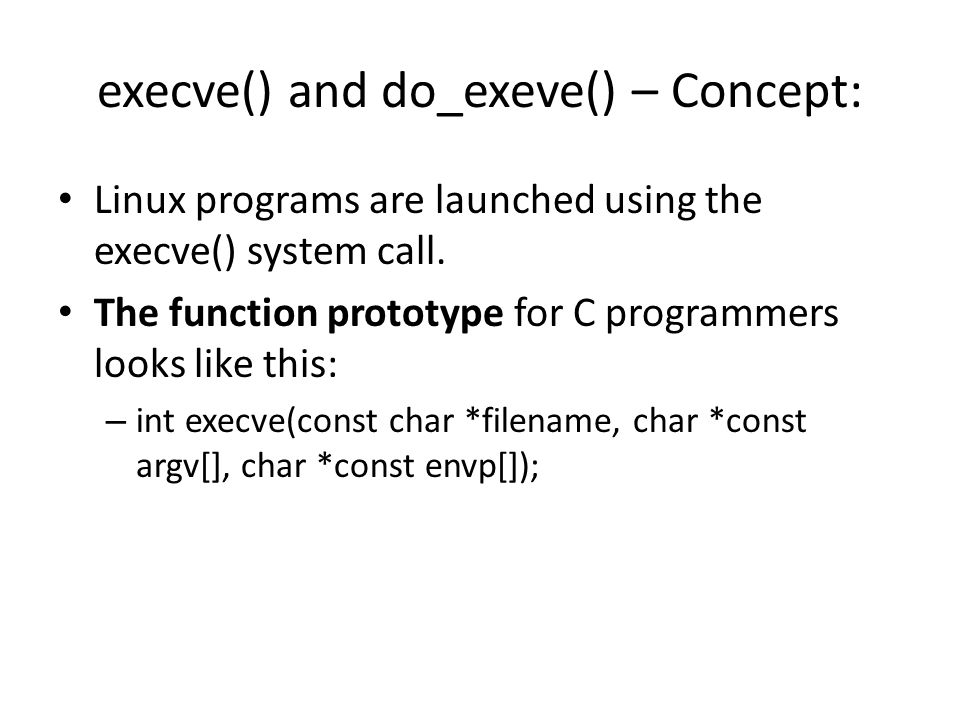 execve() and do_exeve() – Concept: Linux programs are launched using the execve() system call.