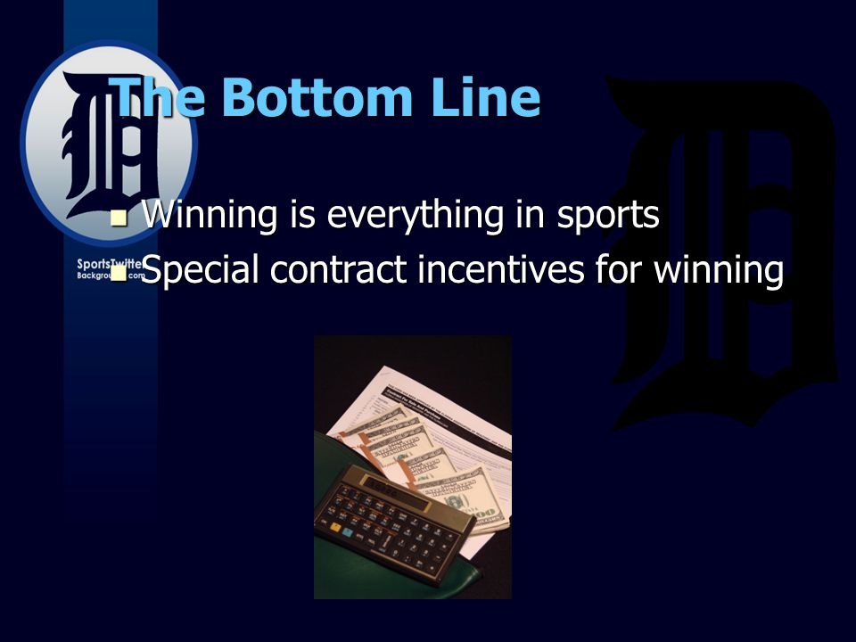 The Bottom Line Winning is everything in sports Winning is everything in sports Special contract incentives for winning Special contract incentives for winning