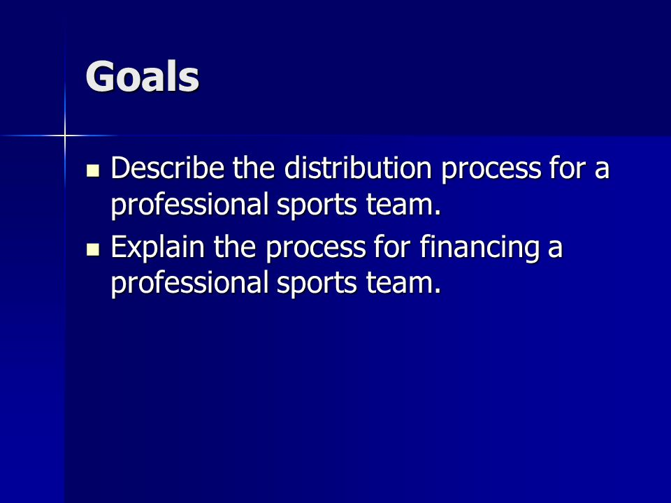 Goals Describe the distribution process for a professional sports team.