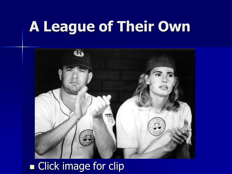 A League of Their Own Click image for clip Click image for clip