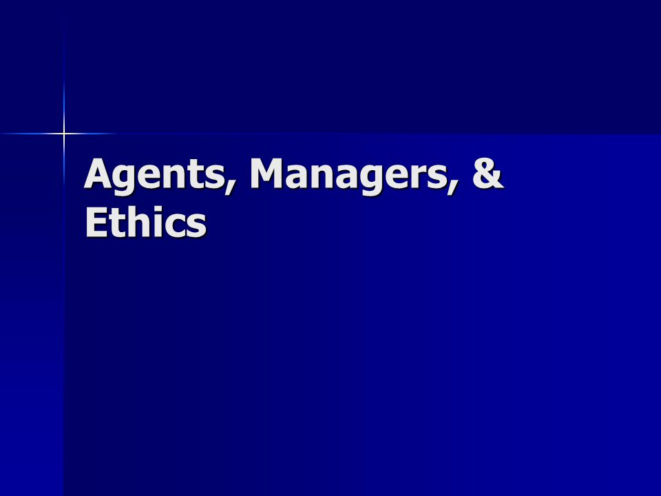 Agents, Managers, & Ethics