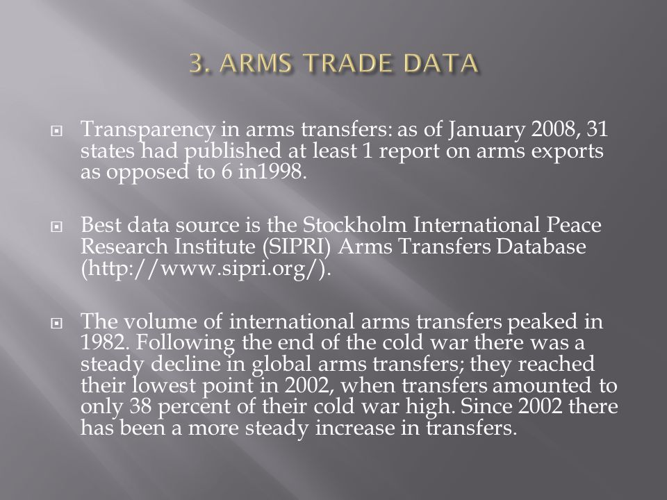  Transparency in arms transfers: as of January 2008, 31 states had published at least 1 report on arms exports as opposed to 6 in1998.