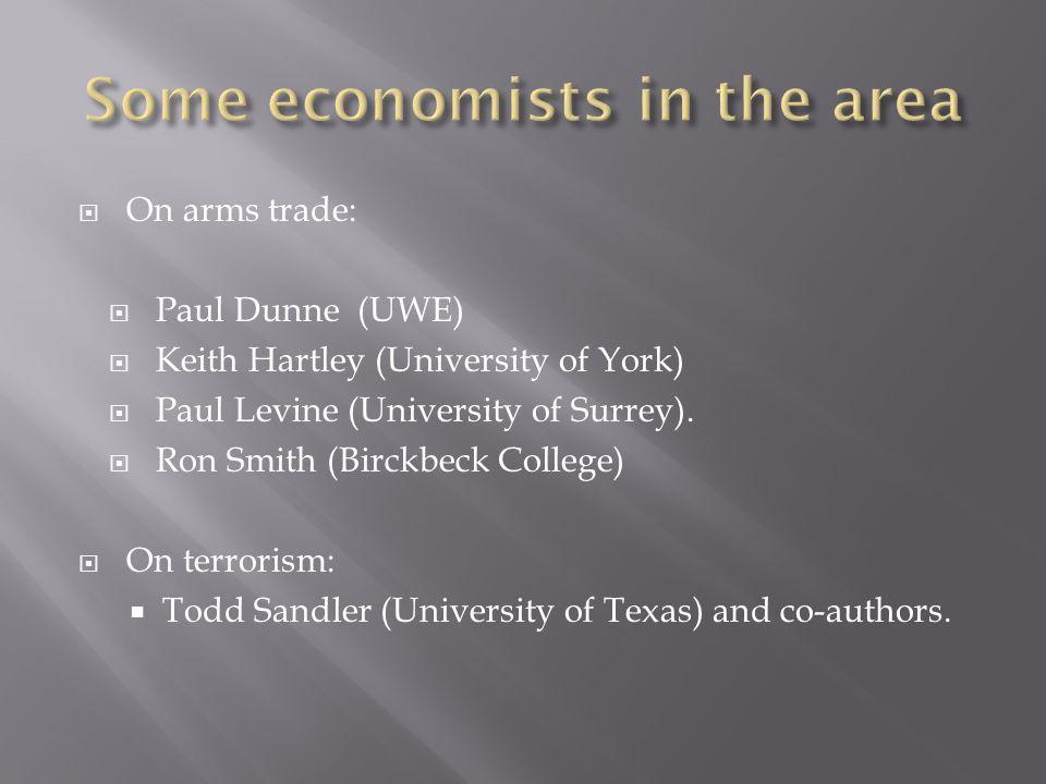  On arms trade:  Paul Dunne (UWE)  Keith Hartley (University of York)  Paul Levine (University of Surrey).  Ron Smith (Birckbeck College)  On te