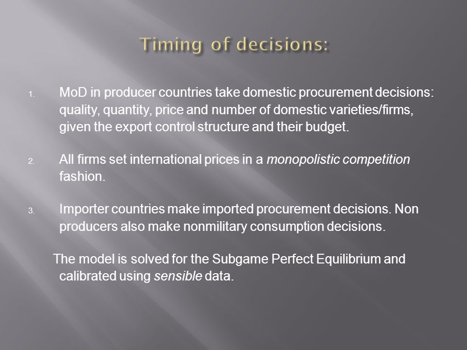 1. MoD in producer countries take domestic procurement decisions: quality, quantity, price and number of domestic varieties/firms, given the export co