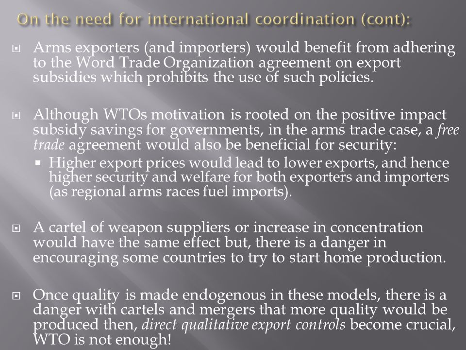  Arms exporters (and importers) would benefit from adhering to the Word Trade Organization agreement on export subsidies which prohibits the use of such policies.