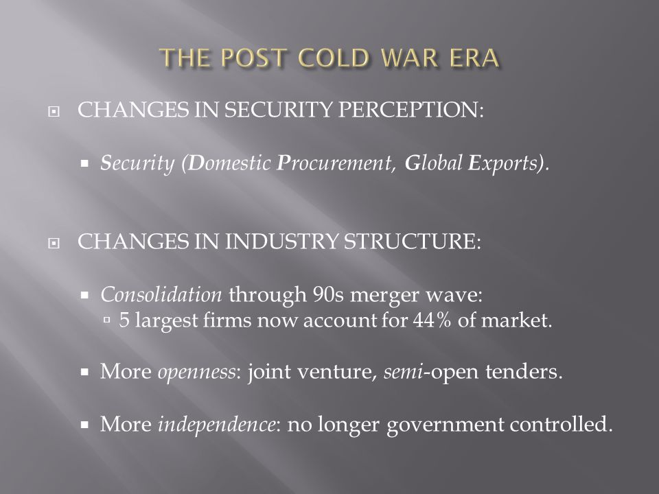  CHANGES IN SECURITY PERCEPTION:  S ecurity ( D omestic P rocurement, G lobal E xports).  CHANGES IN INDUSTRY STRUCTURE:  Consolidation through 90