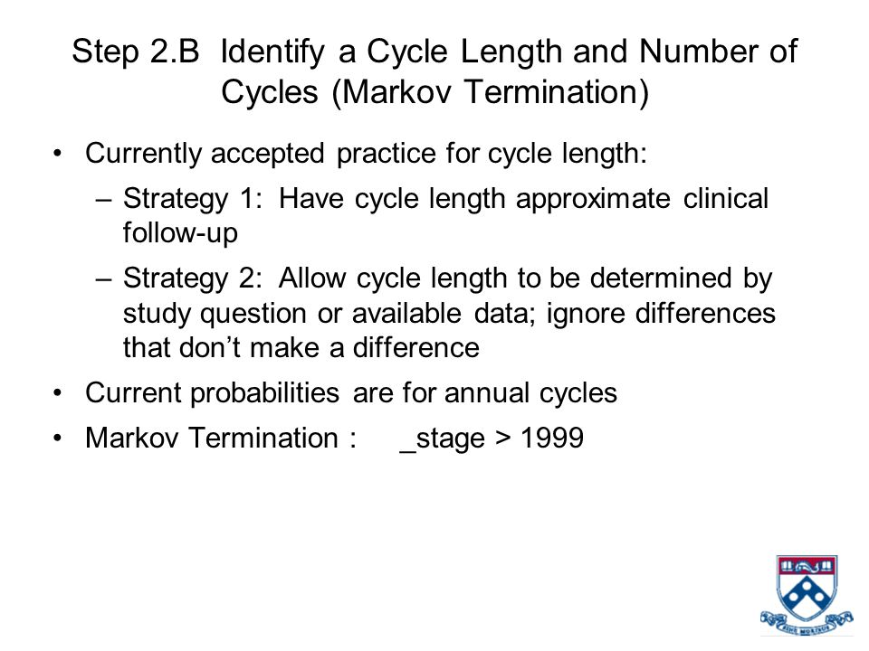 Step 2.B Identify a Cycle Length and Number of Cycles (Markov Termination) Currently accepted practice for cycle length: –Strategy 1: Have cycle lengt