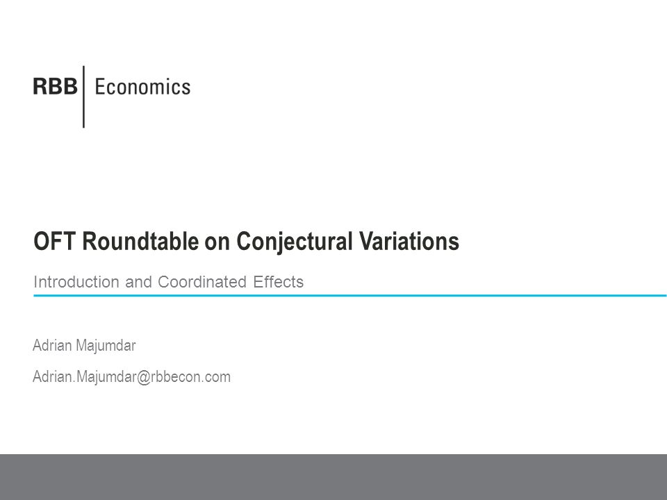 OFT Roundtable on Conjectural Variations Introduction and Coordinated Effects Adrian Majumdar Adrian.Majumdar@rbbecon.com