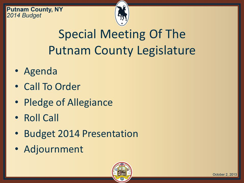 Special Meeting Of The Putnam County Legislature Agenda Call To Order Pledge of Allegiance Roll Call Budget 2014 Presentation Adjournment