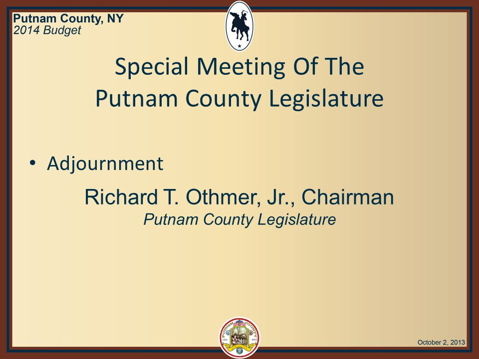 Adjournment Richard T. Othmer, Jr., Chairman Putnam County Legislature