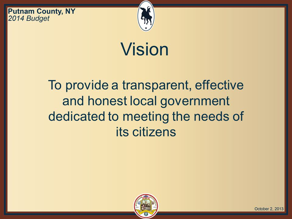 To provide a transparent, effective and honest local government dedicated to meeting the needs of its citizens Vision