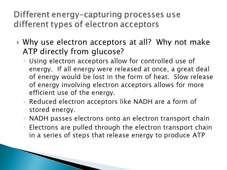  Why use electron acceptors at all. Why not make ATP directly from glucose.