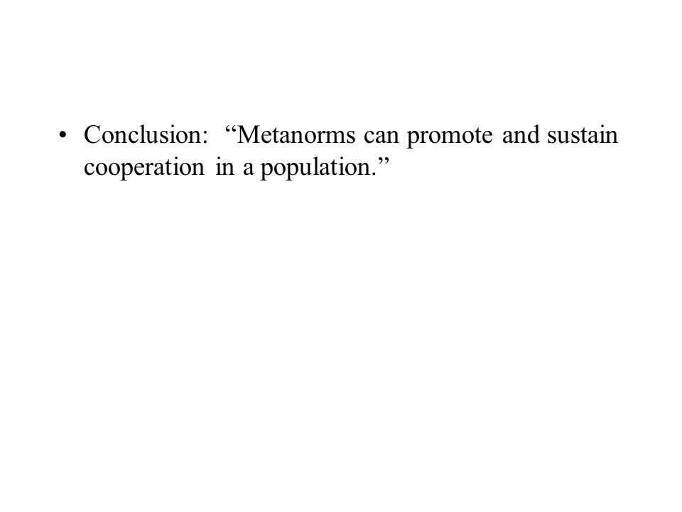 "Conclusion: ""Metanorms can promote and sustain cooperation in a population."""