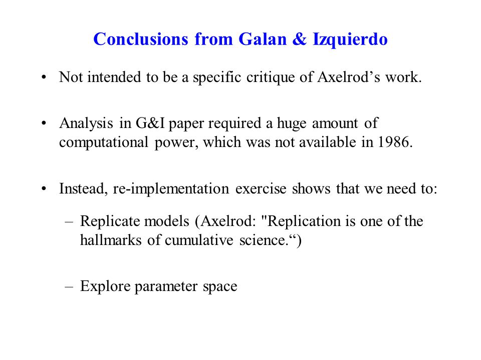 Conclusions from Galan & Izquierdo Not intended to be a specific critique of Axelrod's work.