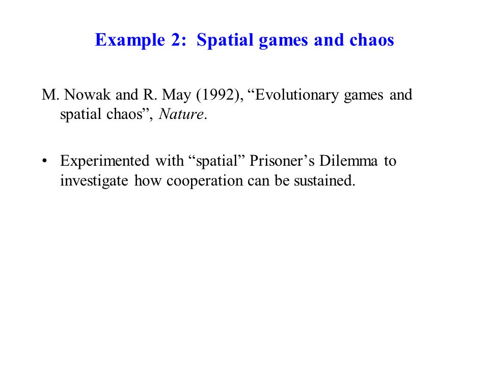 Example 2: Spatial games and chaos M. Nowak and R.