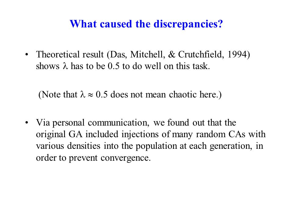 What caused the discrepancies? Theoretical result (Das, Mitchell, & Crutchfield, 1994) shows has to be 0.5 to do well on this task. (Note that  0.5 d