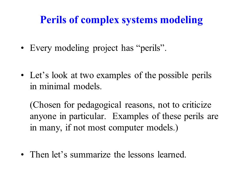 "Perils of complex systems modeling Every modeling project has ""perils"". Let's look at two examples of the possible perils in minimal models. (Chosen f"