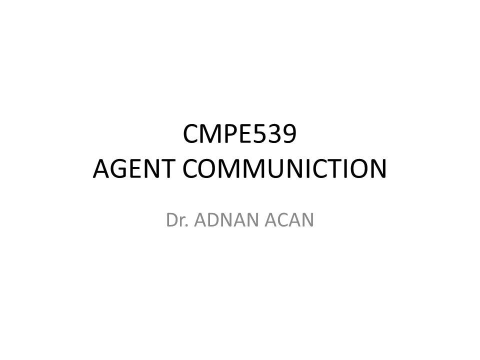 CMPE539 AGENT COMMUNICTION Dr. ADNAN ACAN