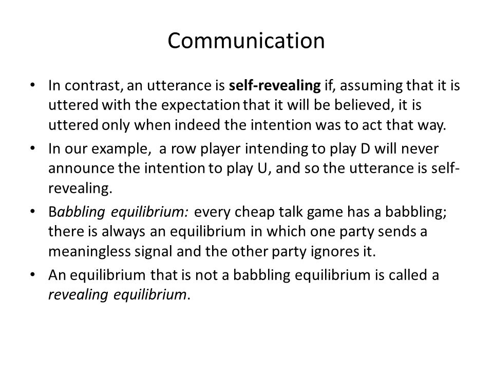 Communication It might seem that self-commitment and self-revelation are inseparable, but this is an artifact of the pure coordination nature of the game.