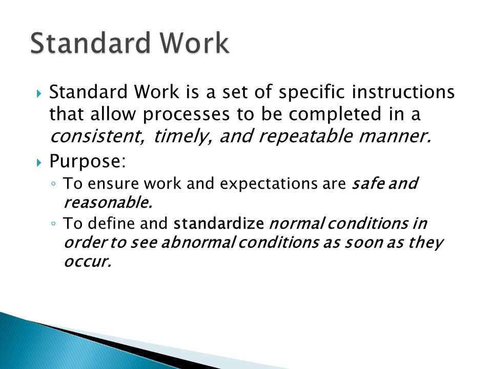  Standard Work is a set of specific instructions that allow processes to be completed in a consistent, timely, and repeatable manner.