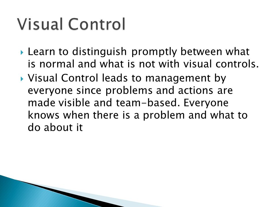  Learn to distinguish promptly between what is normal and what is not with visual controls.