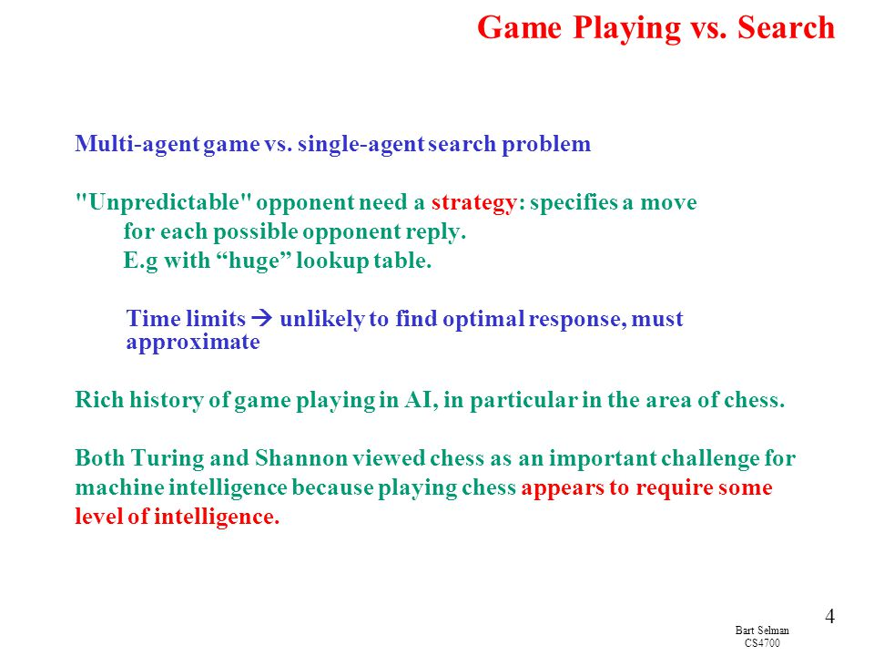Bart Selman CS4700 15 Aside: Game tree learning Can (in principle) store all board values in large table.