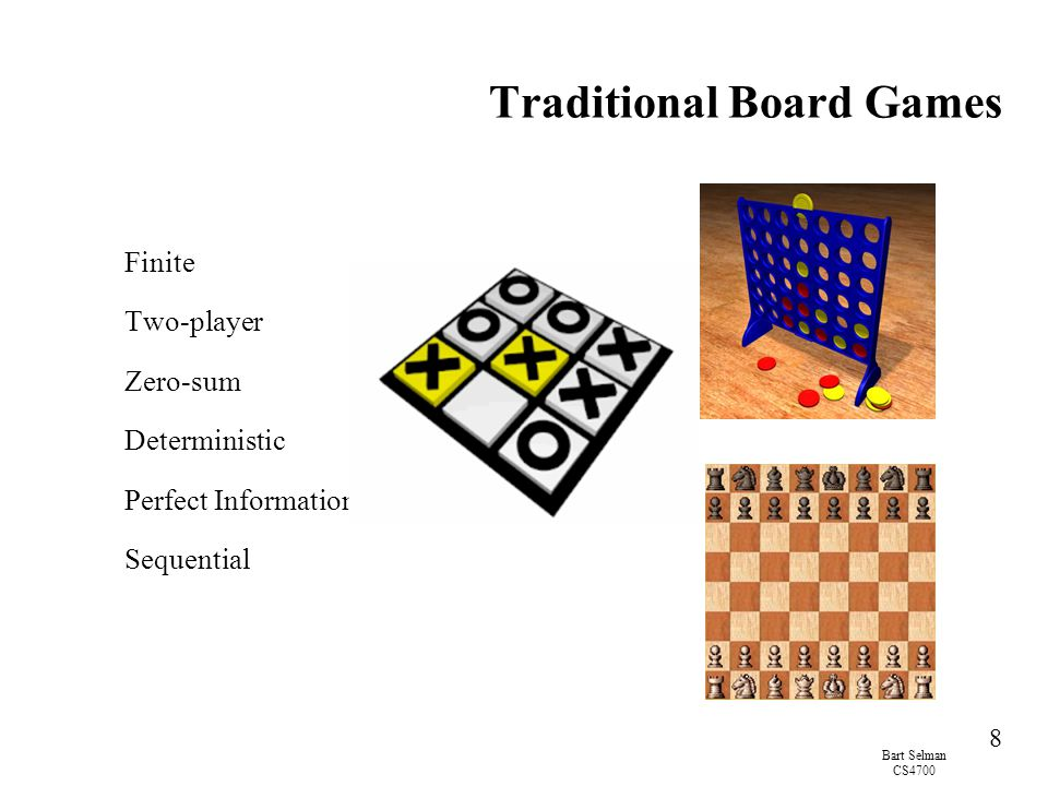 Bart Selman CS4700 49 Evaluation Function –Performed at search cutoff point –Must have same terminal/goal states as utility function –Tradeoff between accuracy and time → reasonable complexity –Accurate Performance of game-playing system dependent on accuracy/goodness of evaluation Evaluation of nonterminal states strongly correlated with actual chances of winning