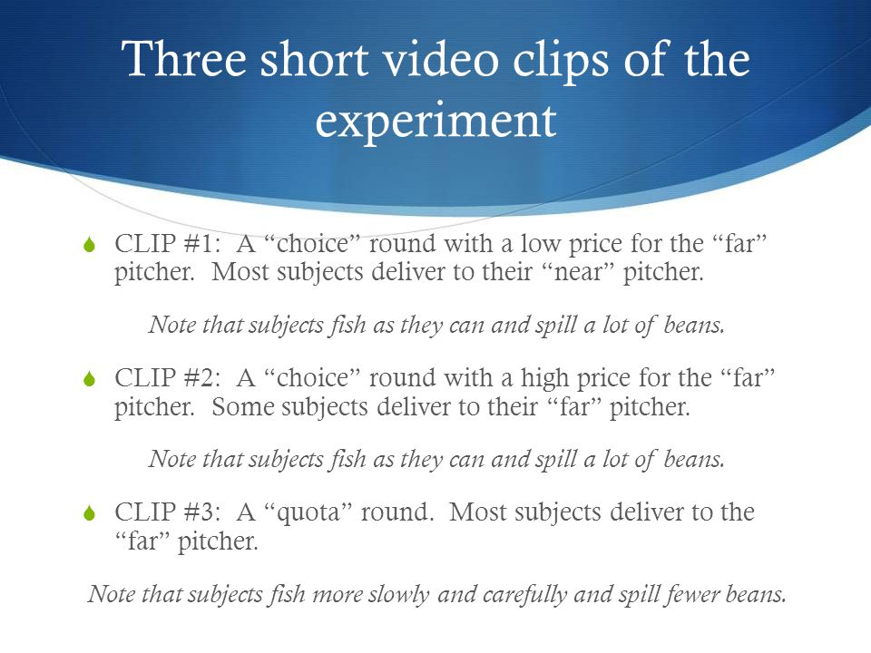 Three short video clips of the experiment  CLIP #1: A choice round with a low price for the far pitcher.