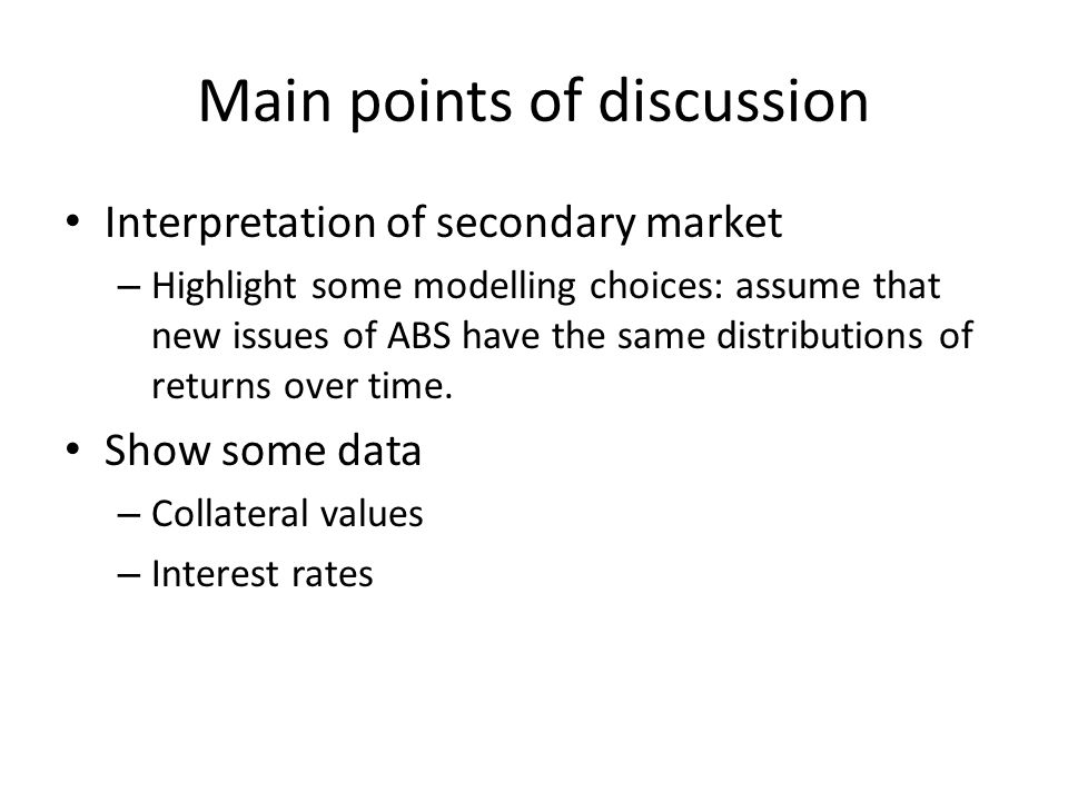Interpretation of Secondary Market ABS Originator Mortgages Car Loans Student Loans Credit Cards Buys assets with a cost q Sells ABS (with possibly complex payoff) Buyer