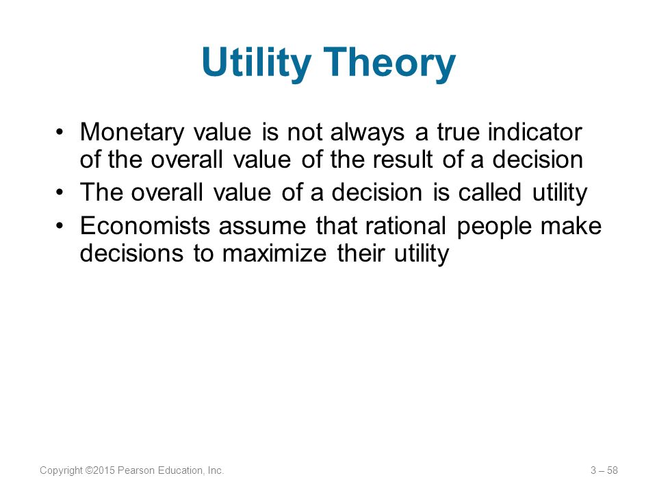 Utility Theory Monetary value is not always a true indicator of the overall value of the result of a decision The overall value of a decision is calle