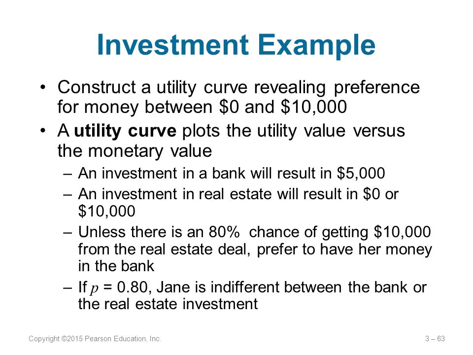 Investment Example Construct a utility curve revealing preference for money between $0 and $10,000 A utility curve plots the utility value versus the