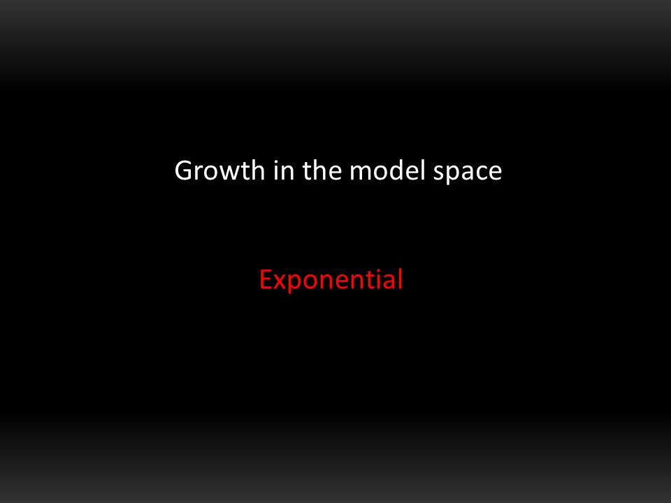 Growth in the model space Exponential
